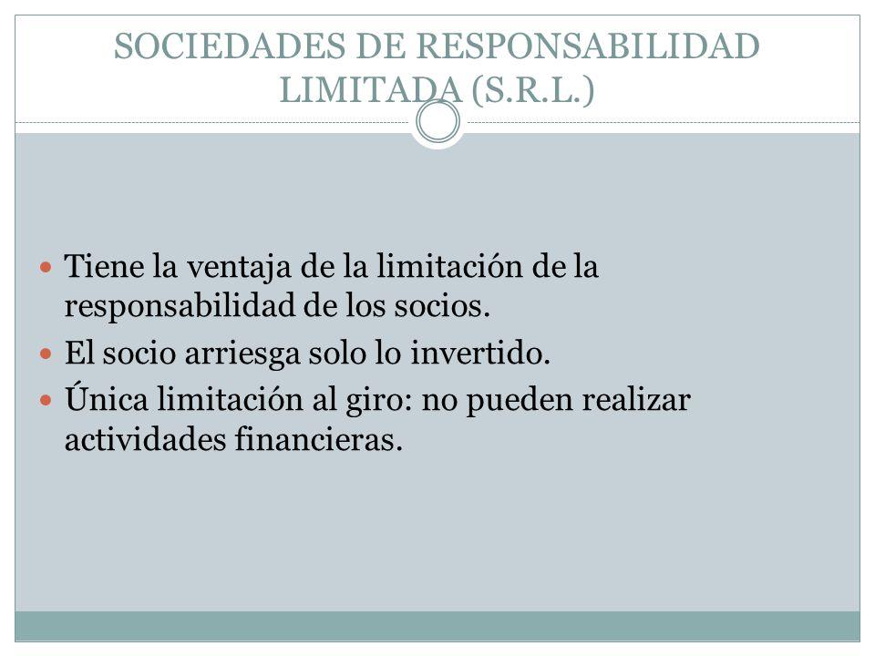 SOCIEDADES DE RESPONSABILIDAD LIMITADA (S.R.L.) Tiene la ventaja de la limitación de la responsabilidad de los socios. El socio arriesga solo lo inver