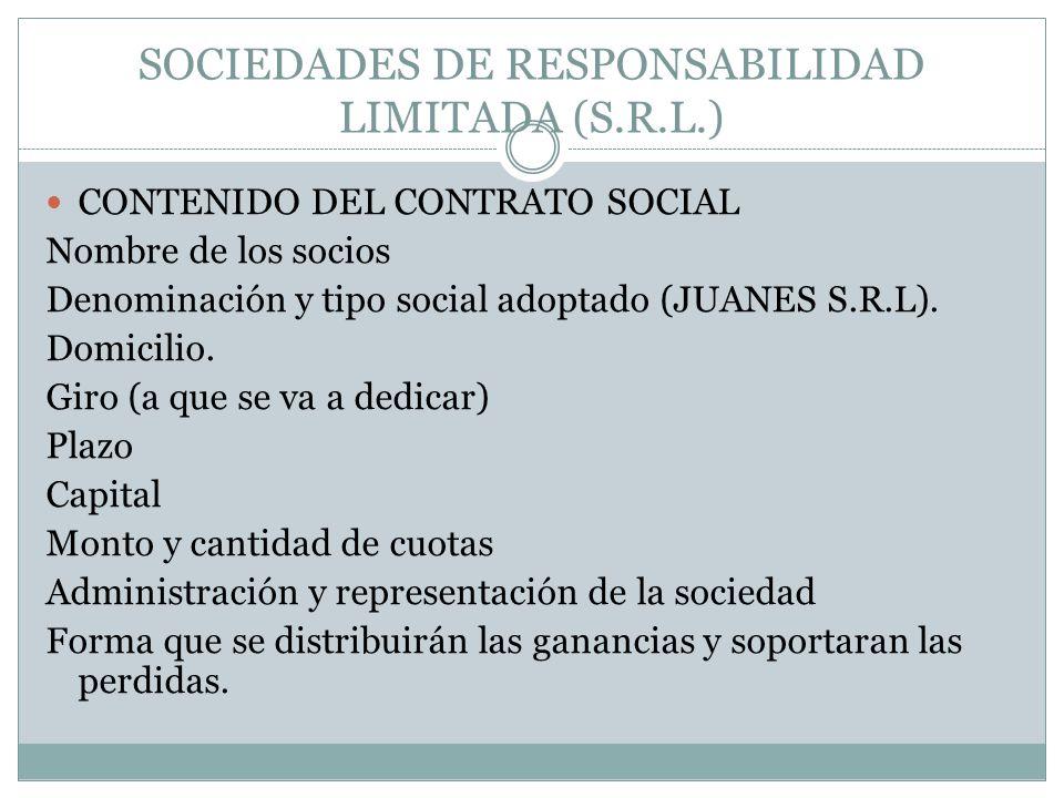 SOCIEDADES DE RESPONSABILIDAD LIMITADA (S.R.L.) CONTENIDO DEL CONTRATO SOCIAL Nombre de los socios Denominación y tipo social adoptado (JUANES S.R.L).