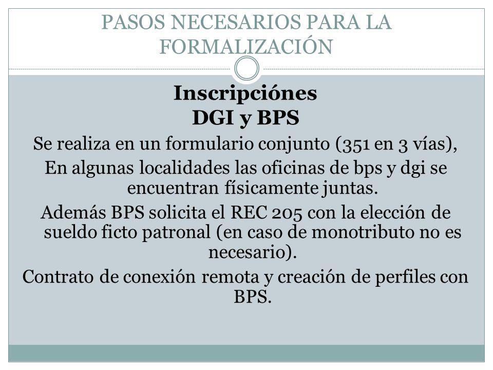 PASOS NECESARIOS PARA LA FORMALIZACIÓN Inscripciónes DGI y BPS Se realiza en un formulario conjunto (351 en 3 vías), En algunas localidades las oficin