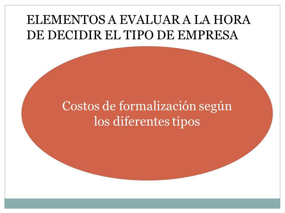 ELEMENTOS A EVALUAR A LA HORA DE DECIDIR EL TIPO DE EMPRESA Costos de formalización según los diferentes tipos