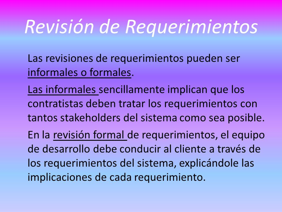 Revisión de Requerimientos Las revisiones de requerimientos pueden ser informales o formales.