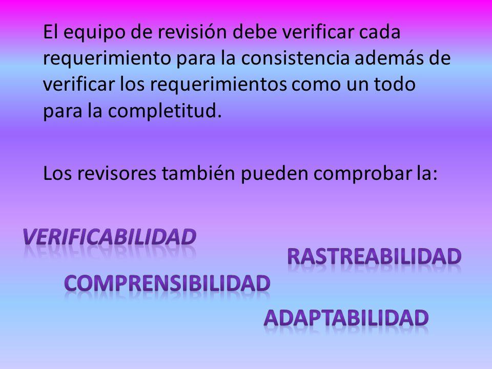 El equipo de revisión debe verificar cada requerimiento para la consistencia además de verificar los requerimientos como un todo para la completitud.