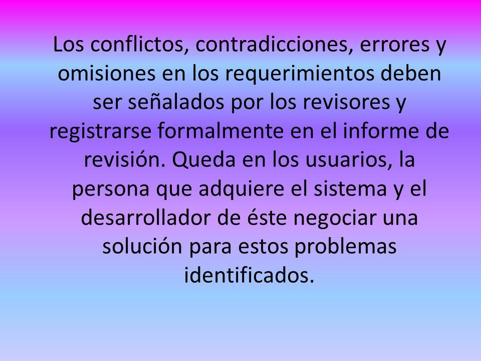Los conflictos, contradicciones, errores y omisiones en los requerimientos deben ser señalados por los revisores y registrarse formalmente en el informe de revisión.