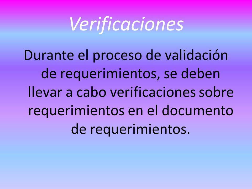 Verificaciones Durante el proceso de validación de requerimientos, se deben llevar a cabo verificaciones sobre requerimientos en el documento de requerimientos.