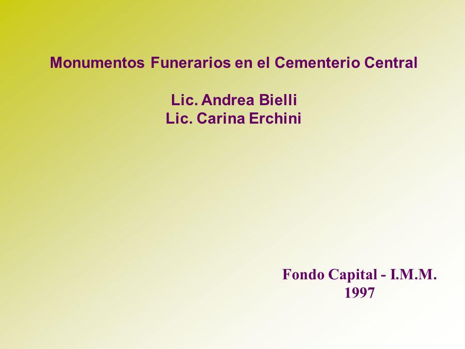 Monumentos Funerarios en el Cementerio Central Lic. Andrea Bielli Lic. Carina Erchini Fondo Capital - I.M.M. 1997