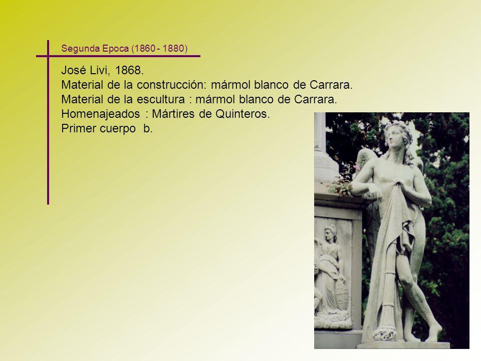 Segunda Epoca (1860 - 1880) José Livi, 1868. Material de la construcción: mármol blanco de Carrara. Material de la escultura : mármol blanco de Carrar