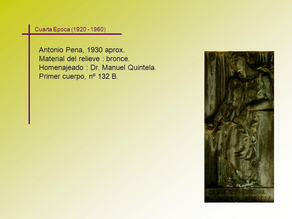 Antonio Pena, 1930 aprox. Material del relieve : bronce. Homenajeado : Dr. Manuel Quintela. Primer cuerpo, nº 132 B. Cuarta Epoca (1920 - 1960)