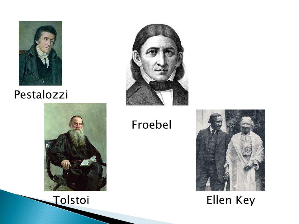 Pestalozzi Froebel Tolstoi Ellen Key