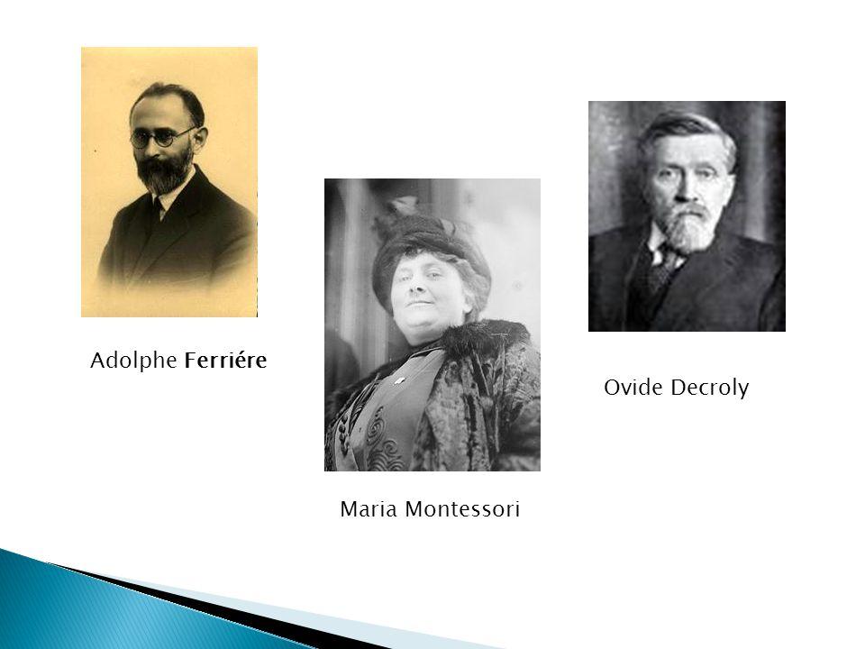 Adolphe Ferriére Maria Montessori Ovide Decroly