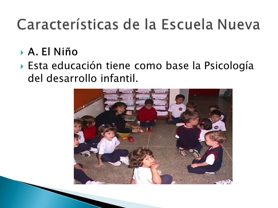 A. El Niño Esta educación tiene como base la Psicología del desarrollo infantil.