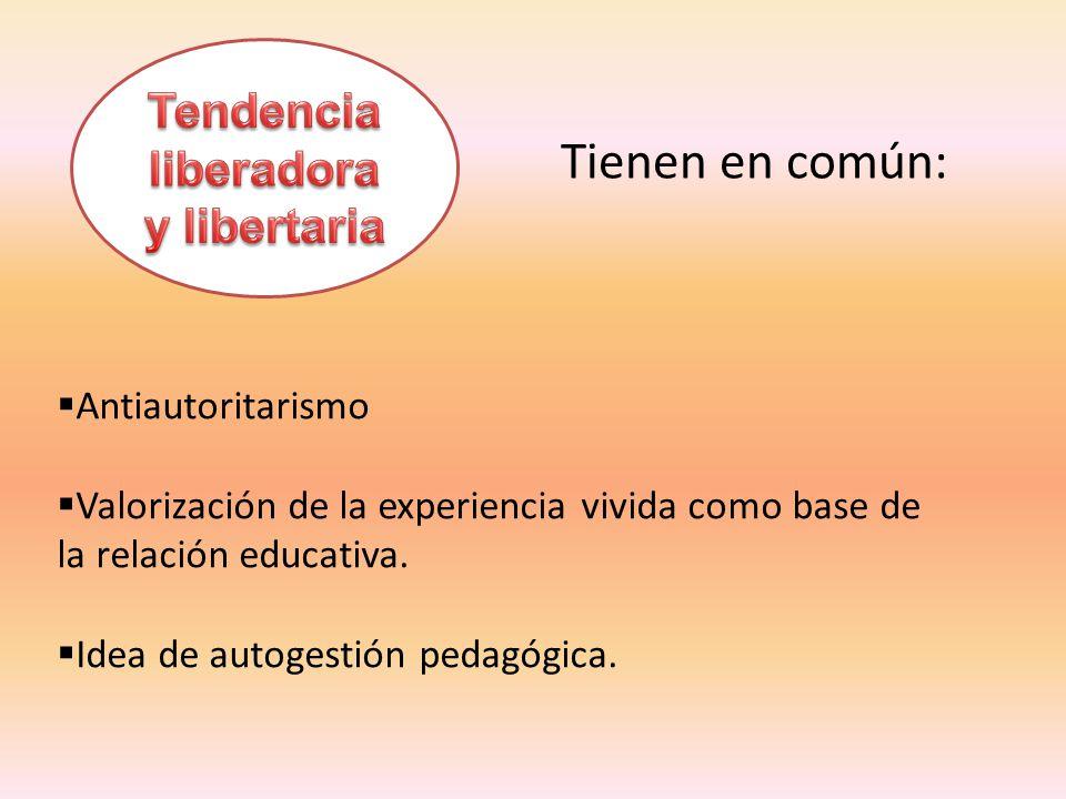 Tendencia liberadora y libertaria Dan mas valor proceso de aprendizaje grupal que a los contenidos de enseñanza.