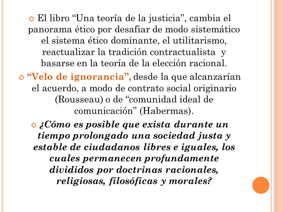 El libro Una teoría de la justicia, cambia el panorama ético por desafiar de modo sistemático el sistema ético dominante, el utilitarismo, reactualiza