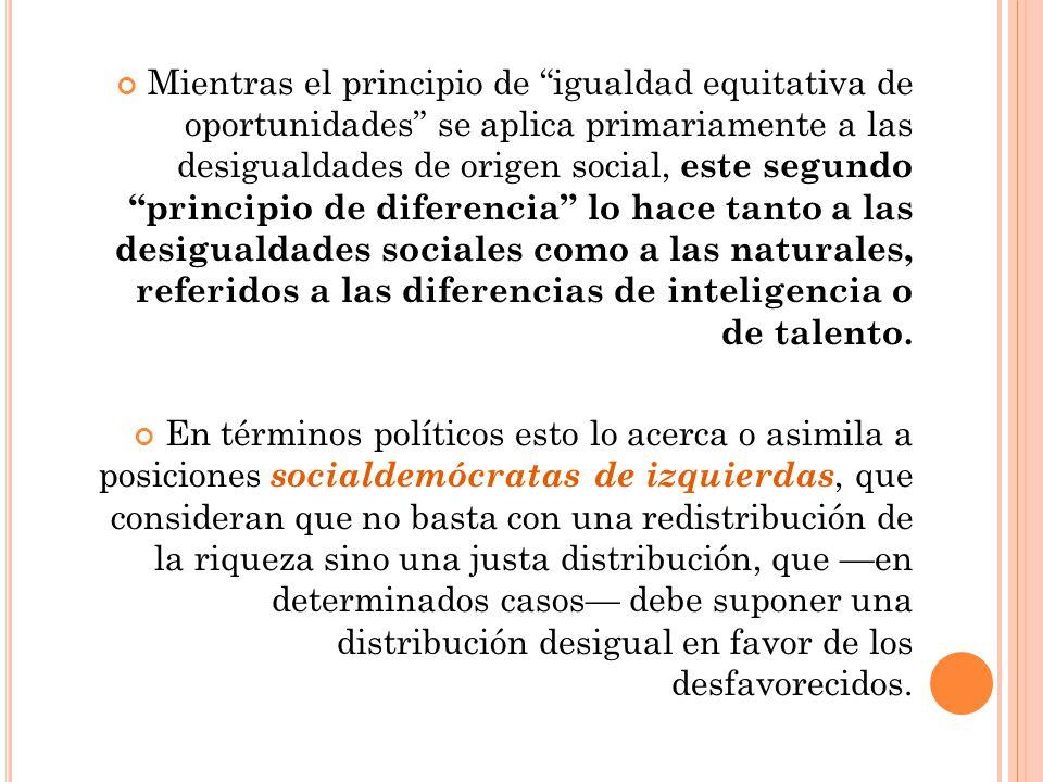 Mientras el principio de igualdad equitativa de oportunidades se aplica primariamente a las desigualdades de origen social, este segundo principio de