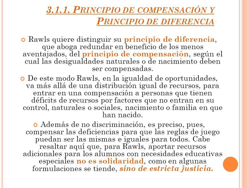 3.1.1. P RINCIPIO DE COMPENSACIÓN Y P RINCIPIO DE DIFERENCIA Rawls quiere distinguir su principio de diferencia, que aboga redundar en beneficio de lo