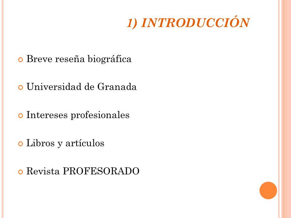 1) INTRODUCCIÓN Breve reseña biográfica Universidad de Granada Intereses profesionales Libros y artículos Revista PROFESORADO
