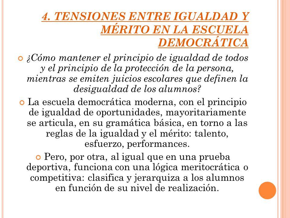 4. TENSIONES ENTRE IGUALDAD Y MÉRITO EN LA ESCUELA DEMOCRÁTICA ¿Cómo mantener el principio de igualdad de todos y el principio de la protección de la
