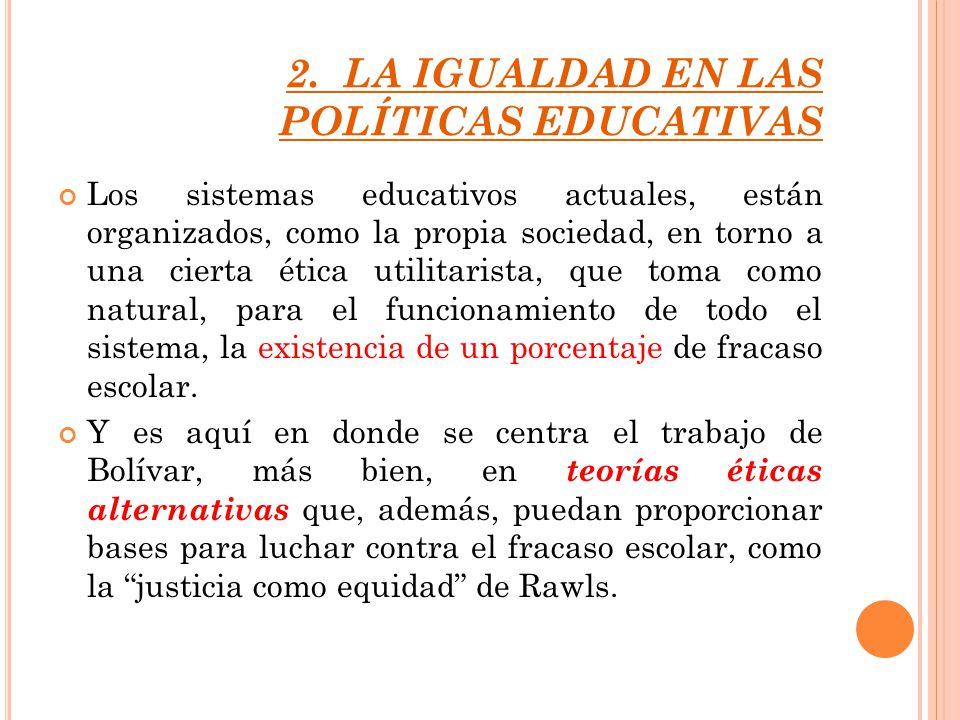 2. LA IGUALDAD EN LAS POLÍTICAS EDUCATIVAS Los sistemas educativos actuales, están organizados, como la propia sociedad, en torno a una cierta ética u