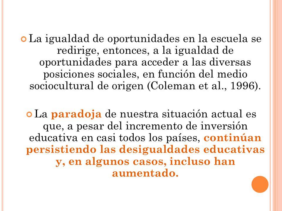 La igualdad de oportunidades en la escuela se redirige, entonces, a la igualdad de oportunidades para acceder a las diversas posiciones sociales, en f