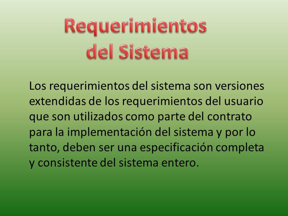 Los requerimientos del sistema son versiones extendidas de los requerimientos del usuario que son utilizados como parte del contrato para la implement