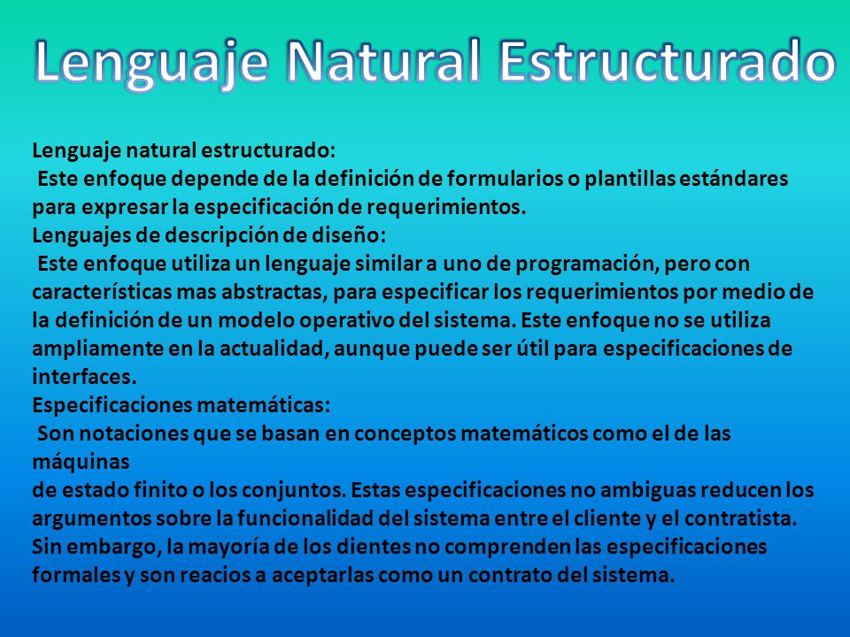 Lenguaje natural estructurado: Este enfoque depende de la definición de formularios o plantillas estándares para expresar la especificación de requeri