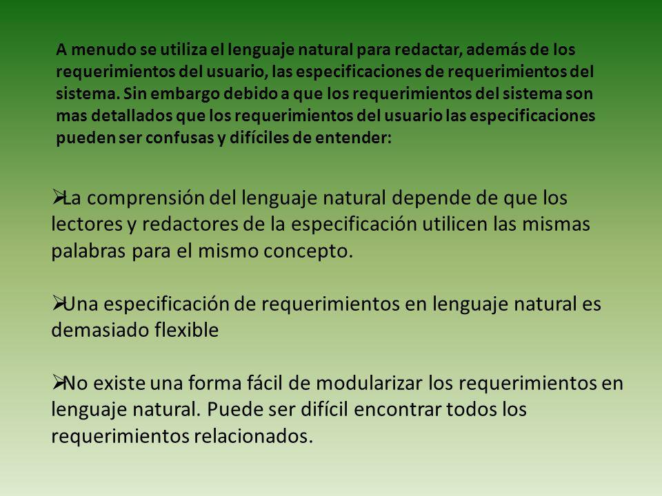 A menudo se utiliza el lenguaje natural para redactar, además de los requerimientos del usuario, las especificaciones de requerimientos del sistema. S