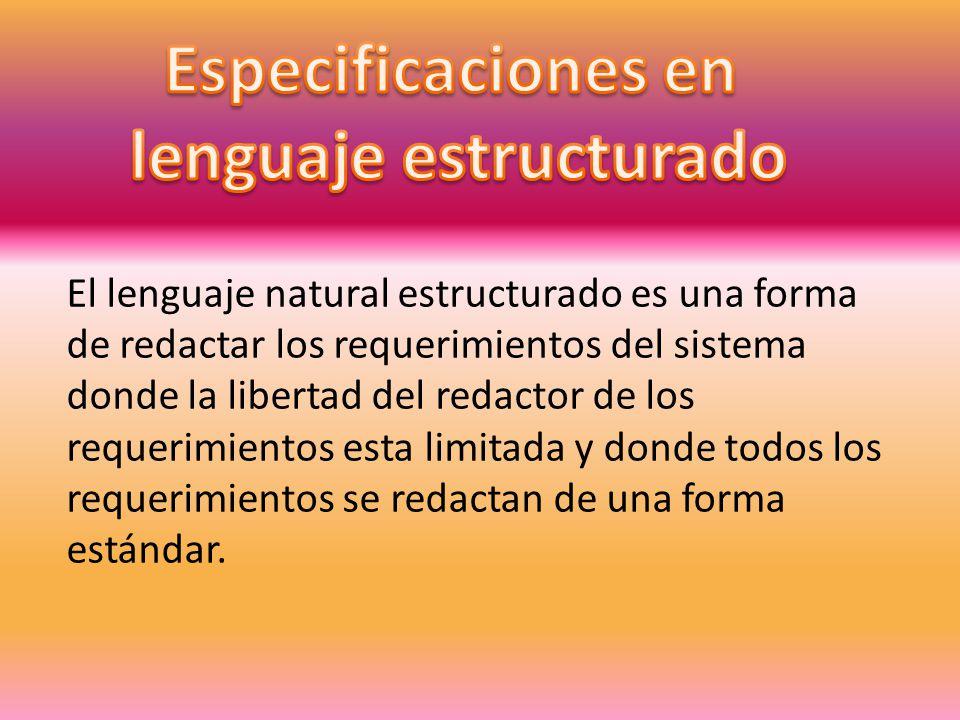 El lenguaje natural estructurado es una forma de redactar los requerimientos del sistema donde la libertad del redactor de los requerimientos esta lim