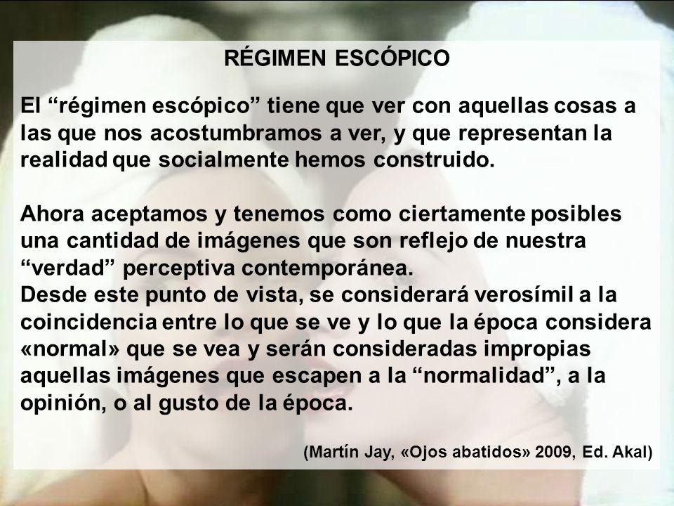 RÉGIMEN ESCÓPICO El régimen escópico tiene que ver con aquellas cosas a las que nos acostumbramos a ver, y que representan la realidad que socialmente