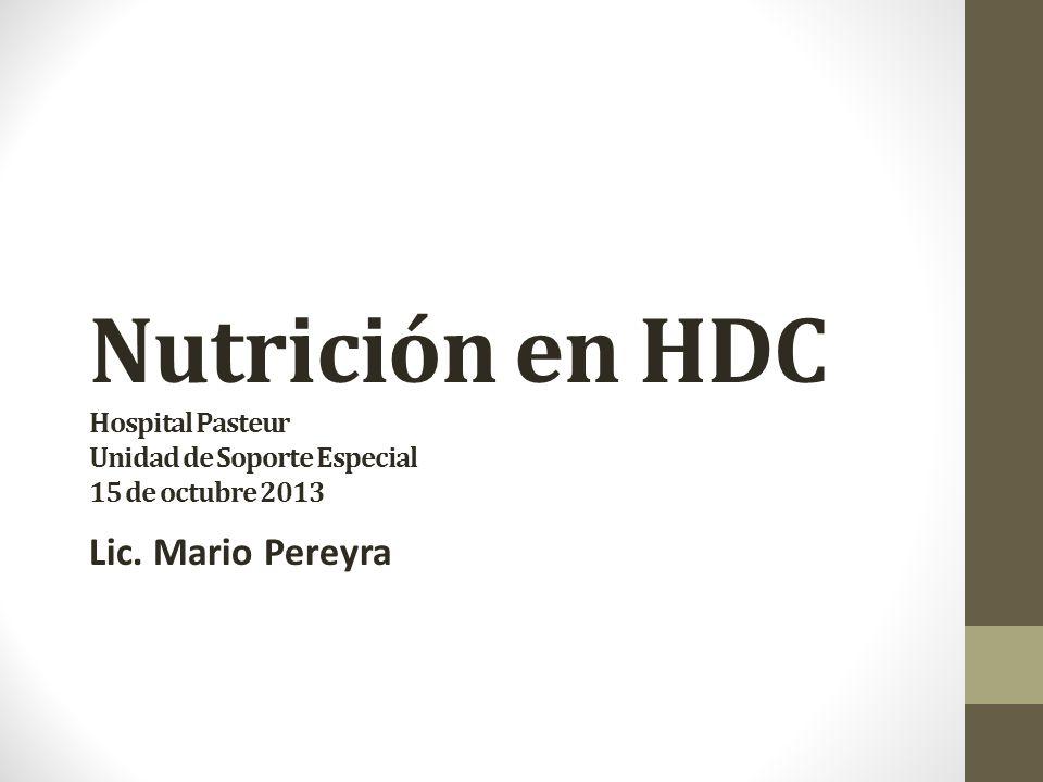 Nutrición en HDC Hospital Pasteur Unidad de Soporte Especial 15 de octubre 2013 Lic. Mario Pereyra