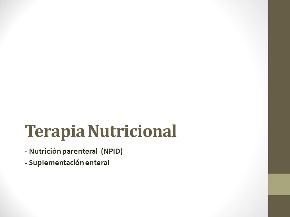 Terapia Nutricional - Nutrición parenteral (NPID) - Suplementación enteral