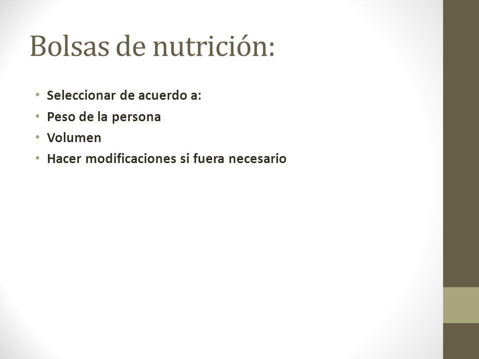 Bolsas de nutrición: Seleccionar de acuerdo a: Peso de la persona Volumen Hacer modificaciones si fuera necesario