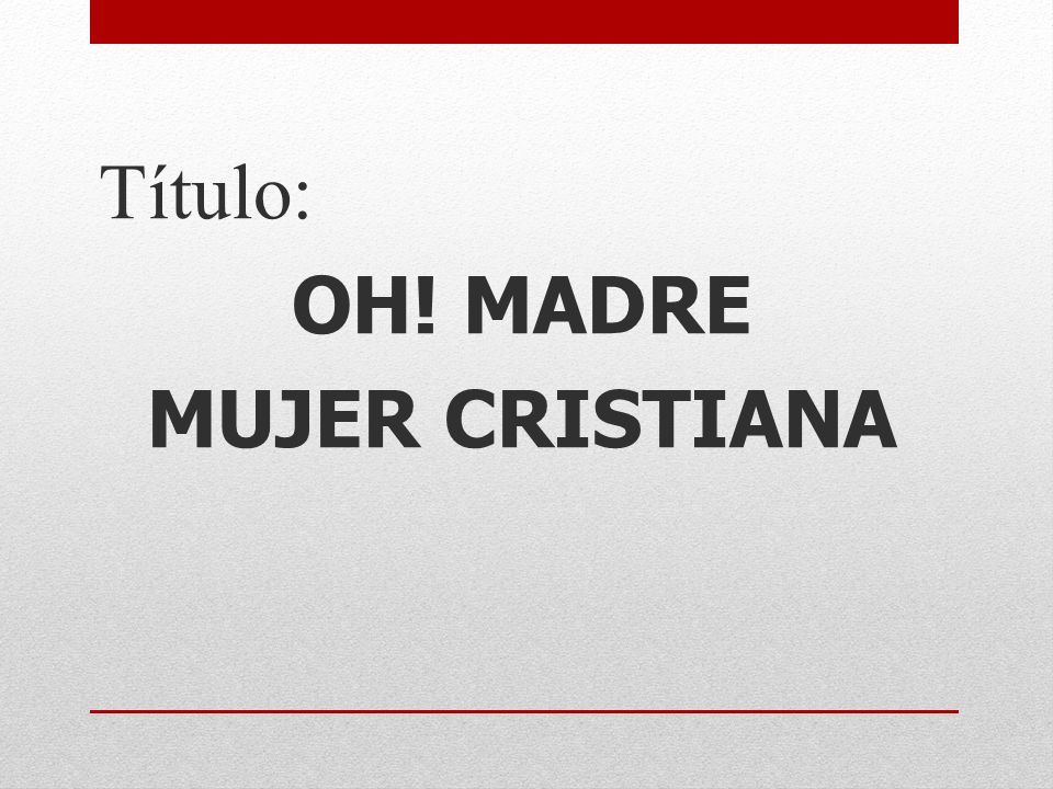 Título: OH! MADRE MUJER CRISTIANA