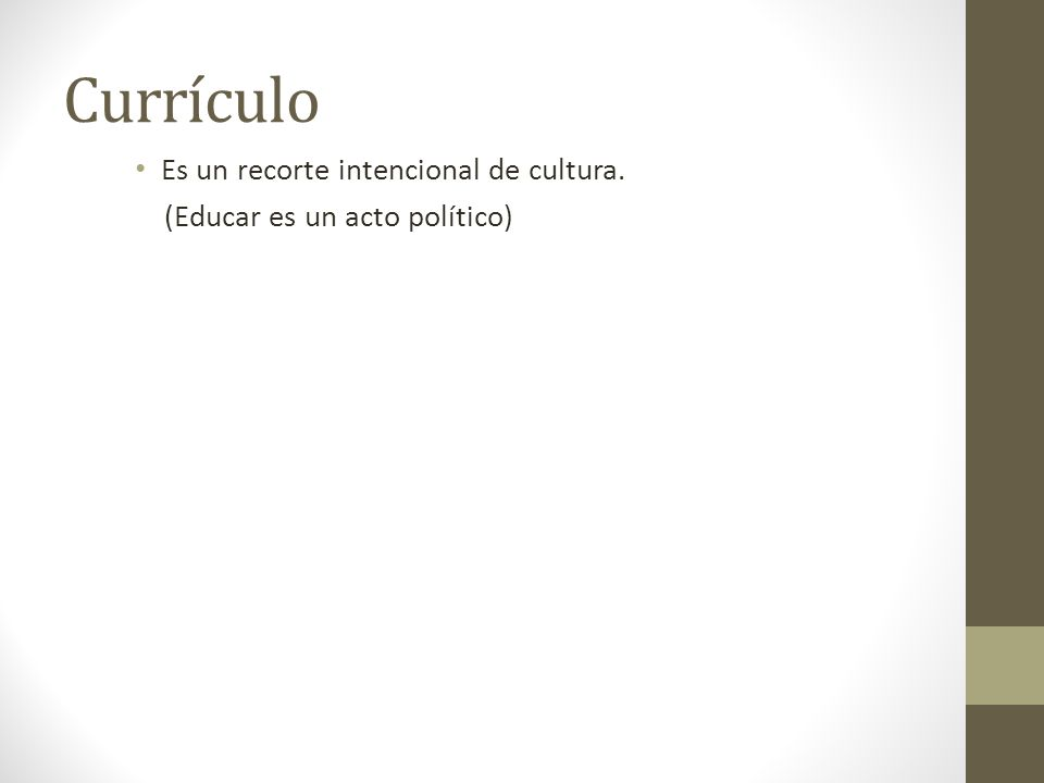Currículo Es un recorte intencional de cultura. (Educar es un acto político)