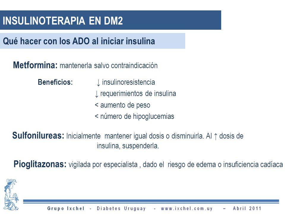 Qué hacer con los ADO al iniciar insulina Metformina: mantenerla salvo contraindicación Beneficios: insulinoresistencia requerimientos de insulina < a