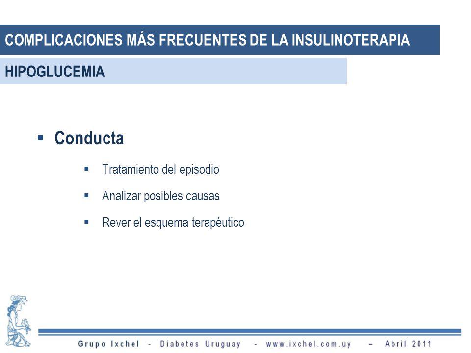 Conducta Tratamiento del episodio Analizar posibles causas Rever el esquema terapéutico HIPOGLUCEMIA COMPLICACIONES MÁS FRECUENTES DE LA INSULINOTERAP