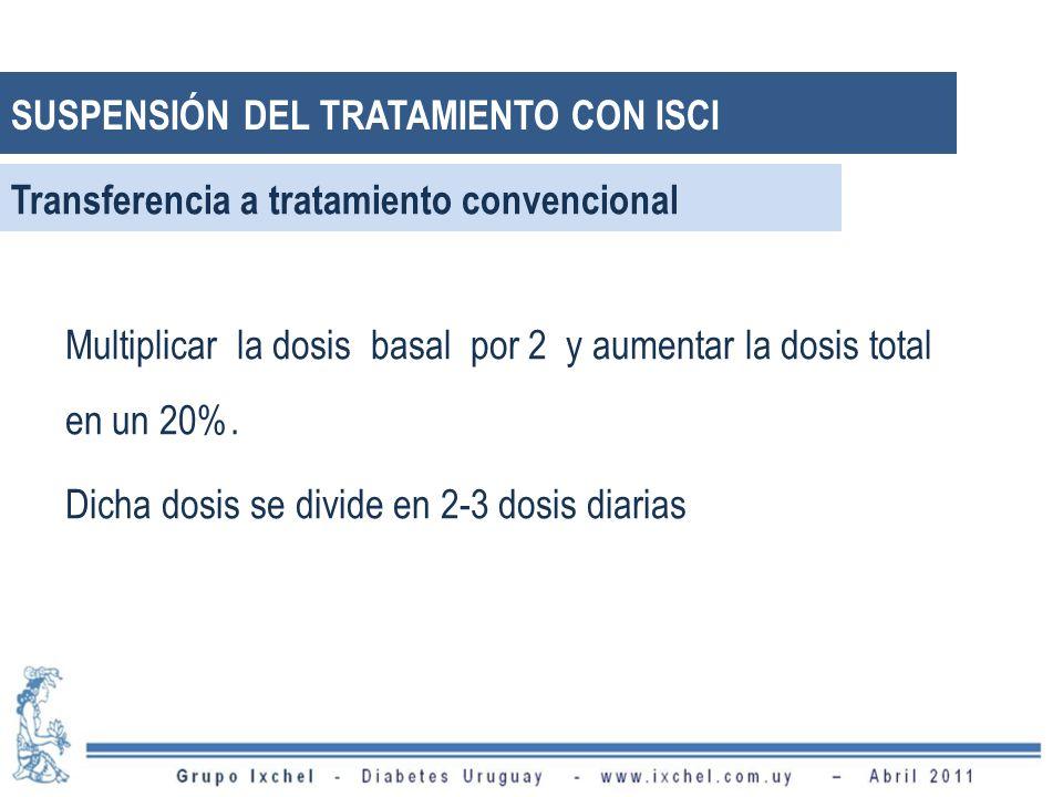 Transferencia a tratamiento convencional Multiplicar la dosis basal por 2 y aumentar la dosis total en un 20%. Dicha dosis se divide en 2-3 dosis diar