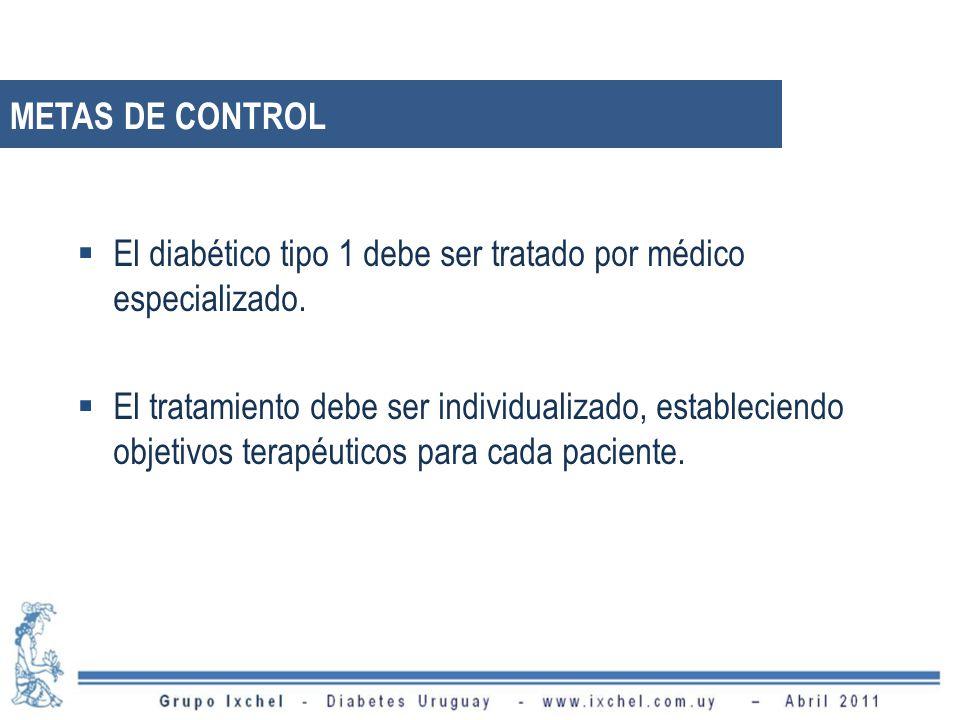 METAS DE CONTROL El diabético tipo 1 debe ser tratado por médico especializado. El tratamiento debe ser individualizado, estableciendo objetivos terap