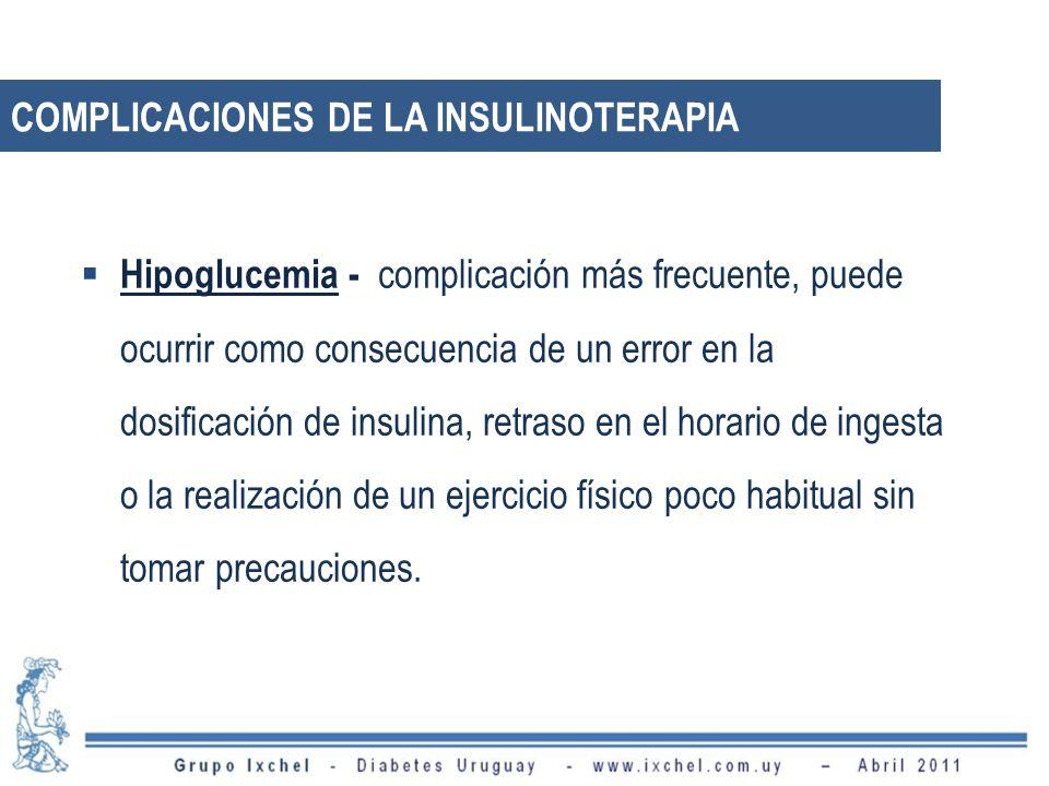 COMPLICACIONES DE LA INSULINOTERAPIA Hipoglucemia - complicación más frecuente, puede ocurrir como consecuencia de un error en la dosificación de insu