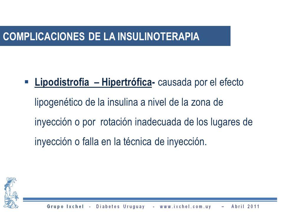 Lipodistrofia – Hipertrófica- causada por el efecto lipogenético de la insulina a nivel de la zona de inyección o por rotación inadecuada de los lugar
