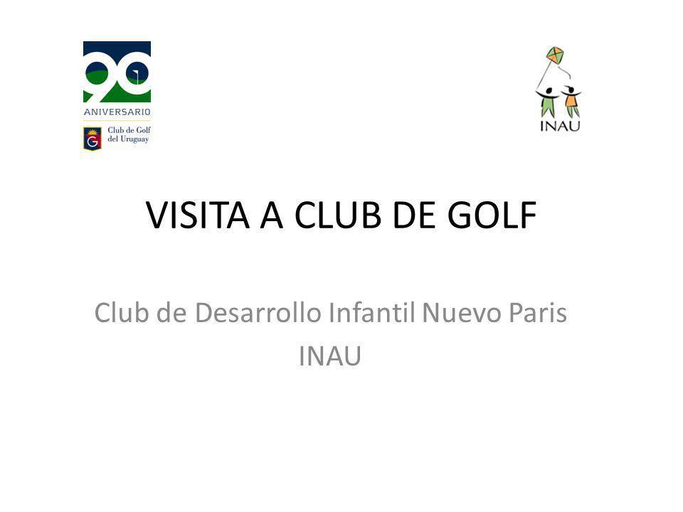 VISITA A CLUB DE GOLF Club de Desarrollo Infantil Nuevo Paris INAU