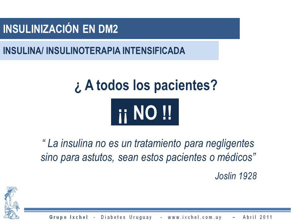 ¿ A todos los pacientes? ¡¡ NO !! La insulina no es un tratamiento para negligentes sino para astutos, sean estos pacientes o médicos Joslin 1928 INSU