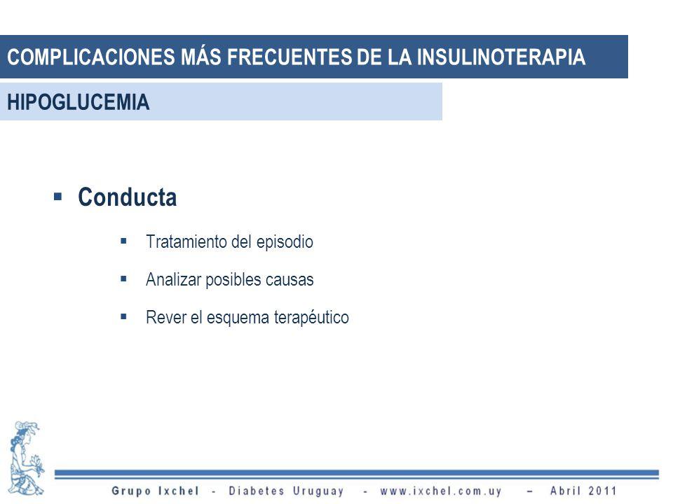 Conducta Tratamiento del episodio Analizar posibles causas Rever el esquema terapéutico HIPOGLUCEMIA COMPLICACIONES MÁS FRECUENTES DE LA INSULINOTERAPIA