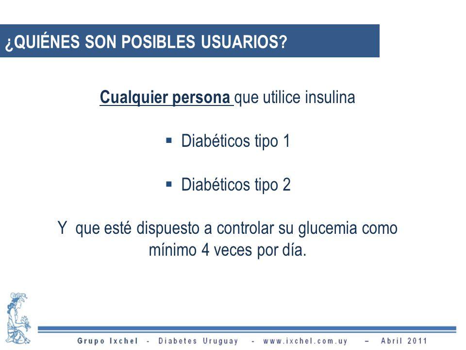 ¿QUIÉNES SON POSIBLES USUARIOS? Cualquier persona que utilice insulina Diabéticos tipo 1 Diabéticos tipo 2 Y que esté dispuesto a controlar su glucemi