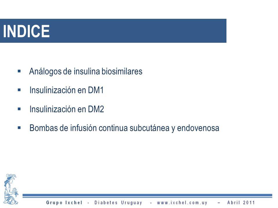 INDICE Análogos de insulina biosimilares Insulinización en DM1 Insulinización en DM2 Bombas de infusión continua subcutánea y endovenosa
