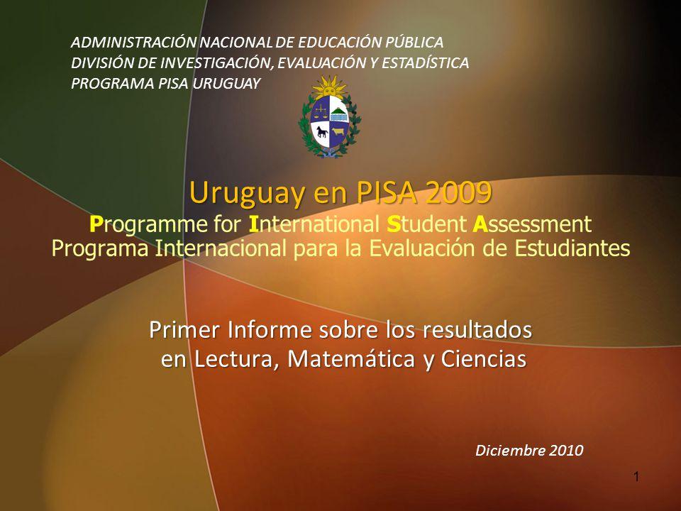 Uruguay en PISA 2009 Primer Informe sobre los resultados en Lectura, Matemática y Ciencias Uruguay en PISA 2009 Programme for International Student As