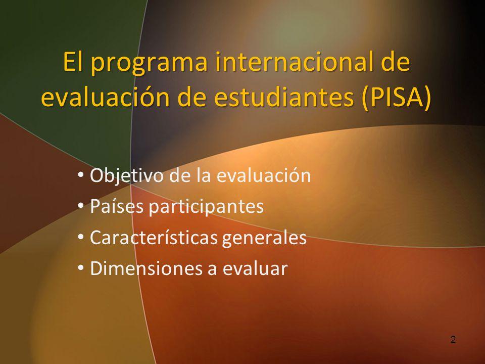El programa internacional de evaluación de estudiantes (PISA) Objetivo de la evaluación Países participantes Características generales Dimensiones a e