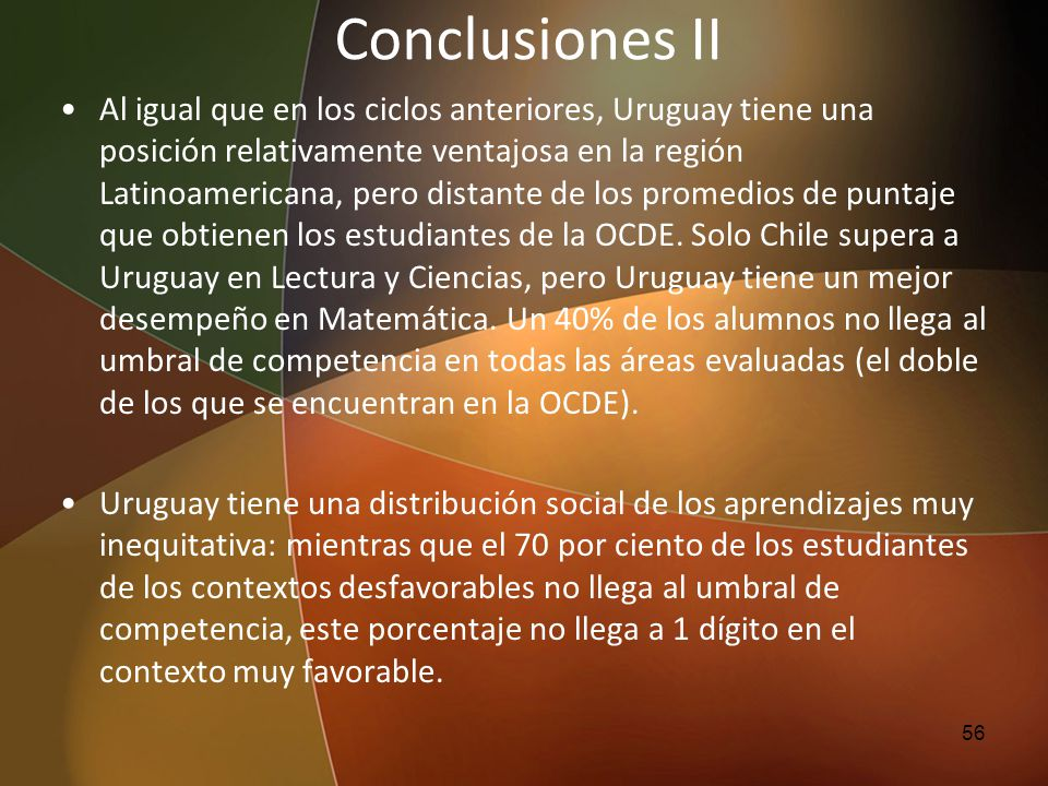 Conclusiones II Al igual que en los ciclos anteriores, Uruguay tiene una posición relativamente ventajosa en la región Latinoamericana, pero distante
