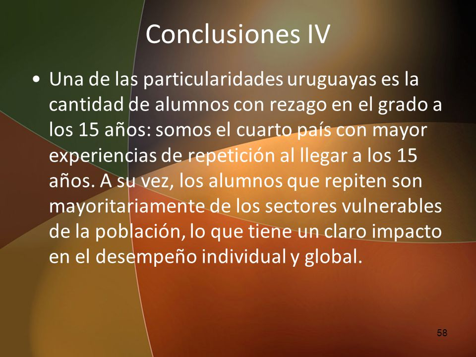 Conclusiones IV Una de las particularidades uruguayas es la cantidad de alumnos con rezago en el grado a los 15 años: somos el cuarto país con mayor e