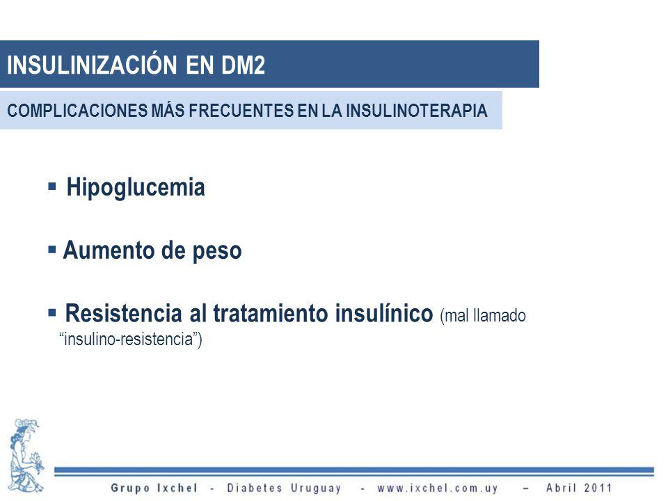 Hipoglucemia Aumento de peso Resistencia al tratamiento insulínico (mal llamado insulino-resistencia) INSULINIZACIÓN EN DM2 COMPLICACIONES MÁS FRECUENTES EN LA INSULINOTERAPIA