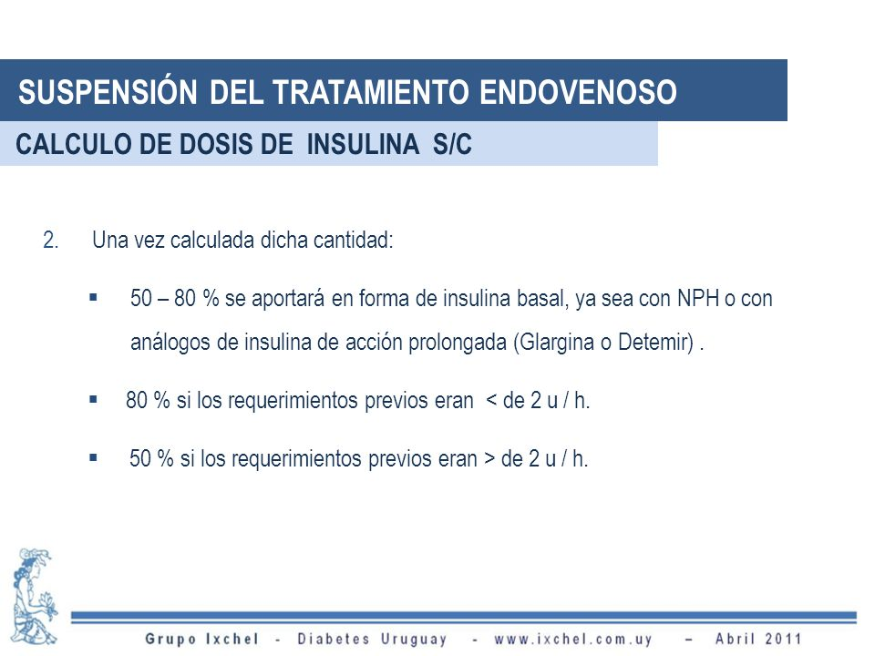 2.Una vez calculada dicha cantidad: 50 – 80 % se aportará en forma de insulina basal, ya sea con NPH o con análogos de insulina de acción prolongada (Glargina o Detemir).