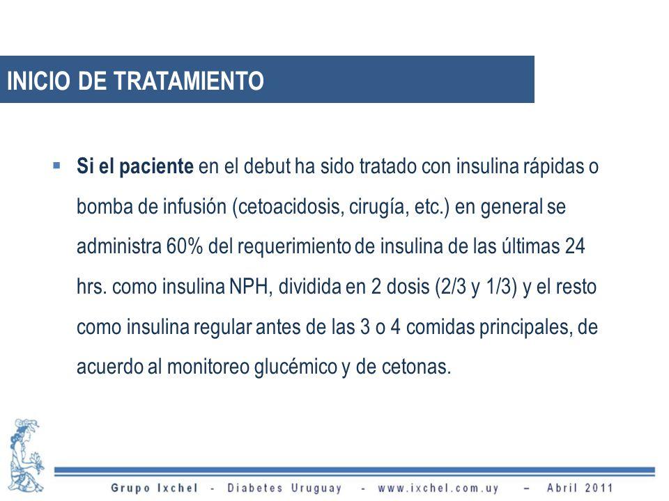 Si el paciente en el debut ha sido tratado con insulina rápidas o bomba de infusión (cetoacidosis, cirugía, etc.) en general se administra 60% del requerimiento de insulina de las últimas 24 hrs.